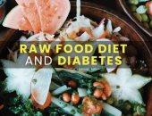 كل ما تحتاج لمعرفته.. للنظام الغذائي النيئة مفيد لمرضى السكري