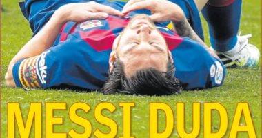 رعب برشلونة بسبب ميسي ولقاءات إيطاليا النارية الأبرز فى صحف العالم..صور