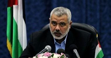 إسماعيل هنية :حماس منفتحة تجاه أى مبادرة لفتح معبر رفح الحدودى مع مصر