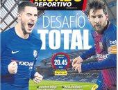مباراة تشيلسى وبرشلونة تسيطر على اهتمامات الصحف الإسبانية