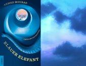 """صدور الترجمة الألمانية لرواية """"الفيل الأزرق"""" لـ أحمد مراد"""