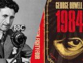 """""""1984"""".. رواية جورج أورويل من """"آخر رجل فى أوروبا"""" إلى نبوءة العالم"""