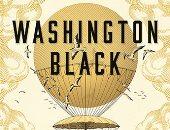 Washington Black مغامرة ملحمية عن العبودية تنافس على جائزة مان بوكر 2018
