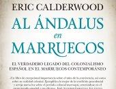 """""""الأندلس فى المغرب"""" كتاب لـ باحث أمريكى عن استعمار إسبانى للمغرب"""