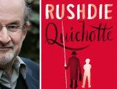 """""""كيخوته"""" للكاتب البريطانى سلمان رشدى معالجة جديدة لشخصية قديمة"""