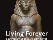 """""""العيش للأبد"""": تمثيل الذات فى مصر القديمة"""" يضم شهادات علماء المصريات بالعالم"""