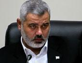 هنية: الاحتلال الاسرائيلى لن يستطيع تحقيق أهدافه طالما استمرت المقاومة